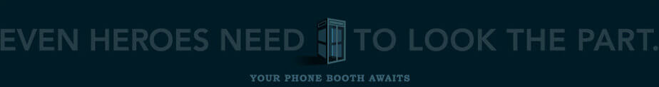 EVEN HEROES NEED TO LOOK THE PART